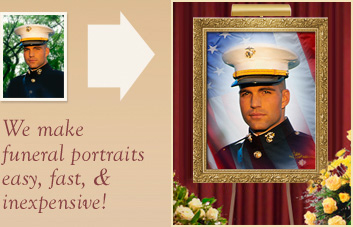 We make funeral Portraits easy, fast, & inexpensive!